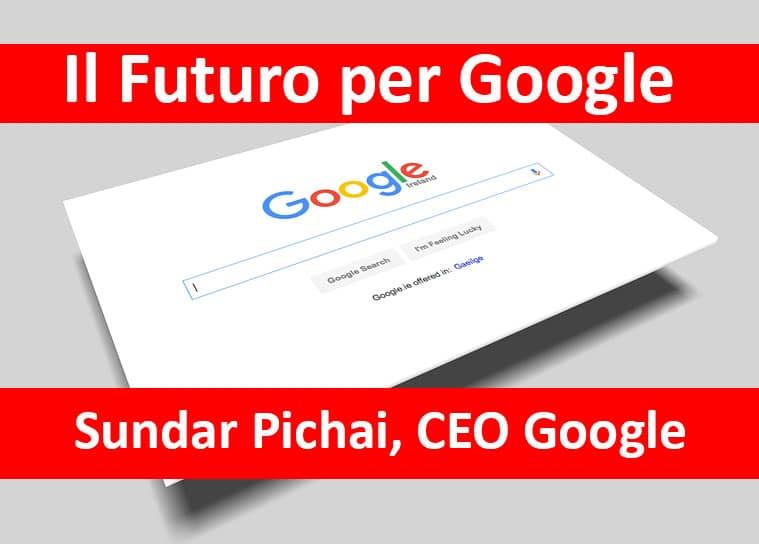 alcuni passaggi chiave di Sundar Pichai, CEO di Google